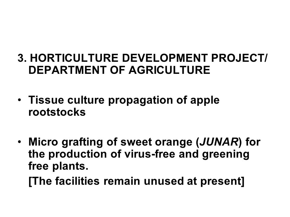 3. HORTICULTURE DEVELOPMENT PROJECT/ DEPARTMENT OF AGRICULTURE Tissue culture propagation of apple rootstocks Micro grafting of sweet orange (JUNAR) f