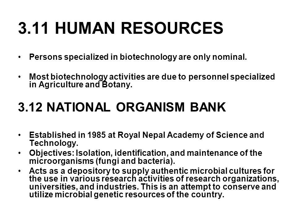 3.11 HUMAN RESOURCES Persons specialized in biotechnology are only nominal. Most biotechnology activities are due to personnel specialized in Agricult
