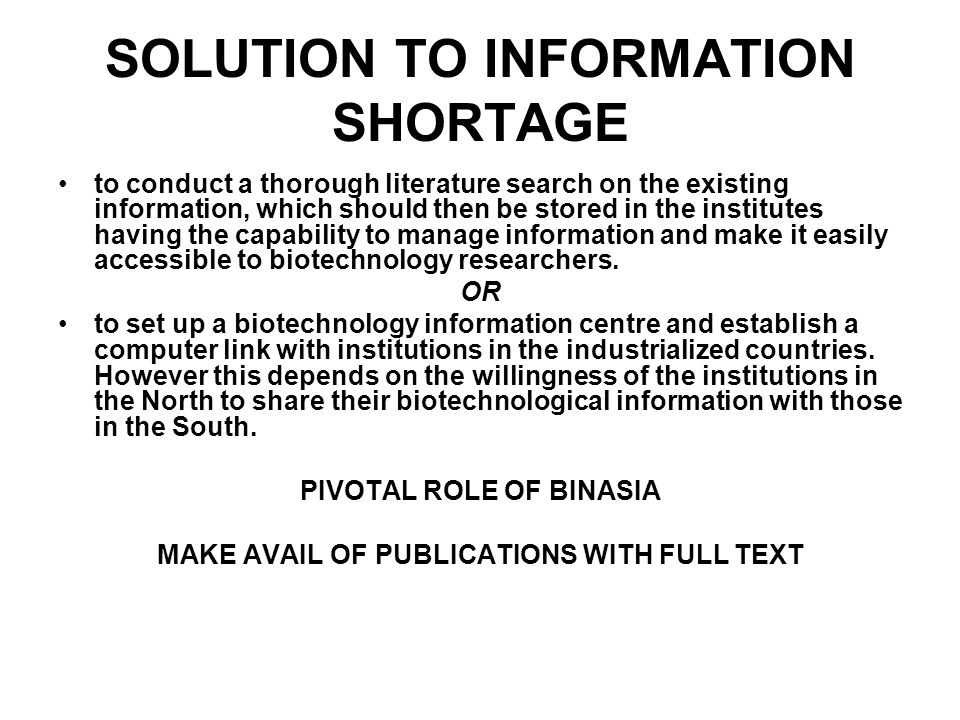 SOLUTION TO INFORMATION SHORTAGE to conduct a thorough literature search on the existing information, which should then be stored in the institutes ha
