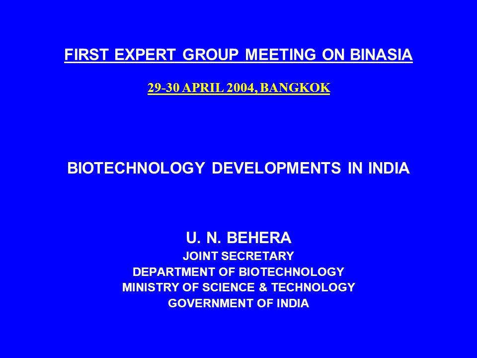 FIRST EXPERT GROUP MEETING ON BINASIA 29-30 APRIL 2004, BANGKOK BIOTECHNOLOGY DEVELOPMENTS IN INDIA U. N. BEHERA JOINT SECRETARY DEPARTMENT OF BIOTECH