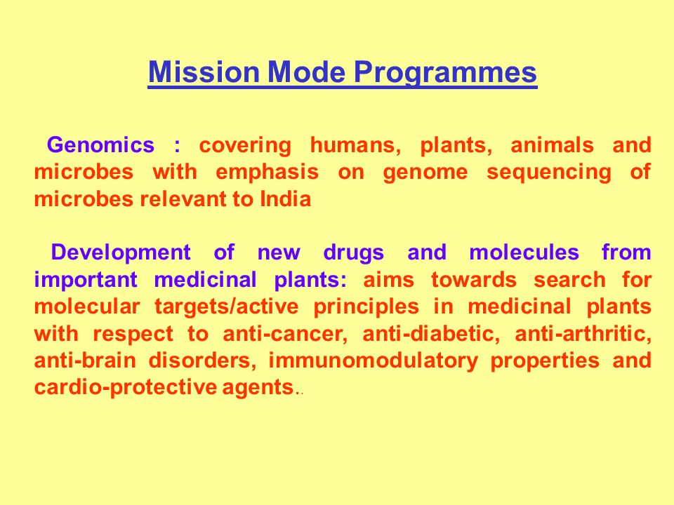 Mission Mode Programmes Genomics : covering humans, plants, animals and microbes with emphasis on genome sequencing of microbes relevant to India Deve