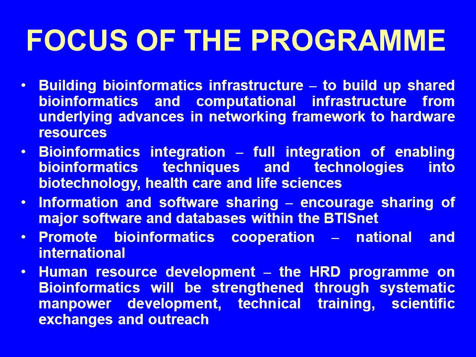 FOCUS OF THE PROGRAMME Building bioinformatics infrastructure – to build up shared bioinformatics and computational infrastructure from underlying adv