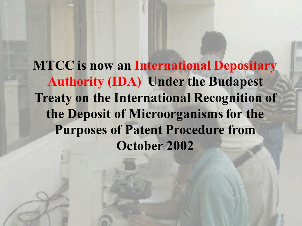 MTCC is now an International Depositary Authority (IDA) Under the Budapest Treaty on the International Recognition of the Deposit of Microorganisms for the Purposes of Patent Procedure from October 2002