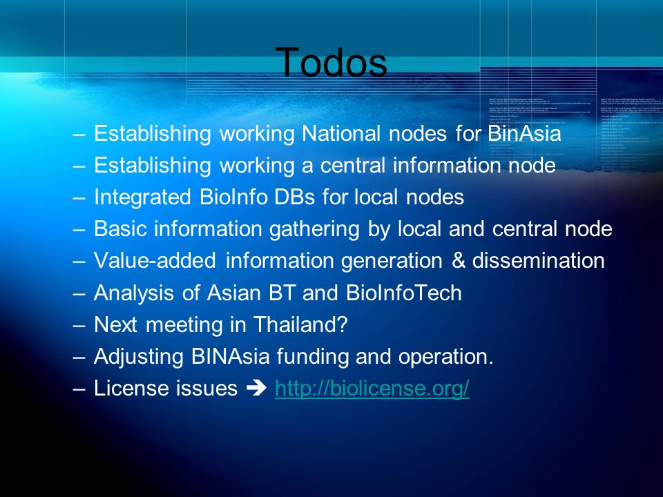 Todos –Establishing working National nodes for BinAsia –Establishing working a central information node –Integrated BioInfo DBs for local nodes –Basic