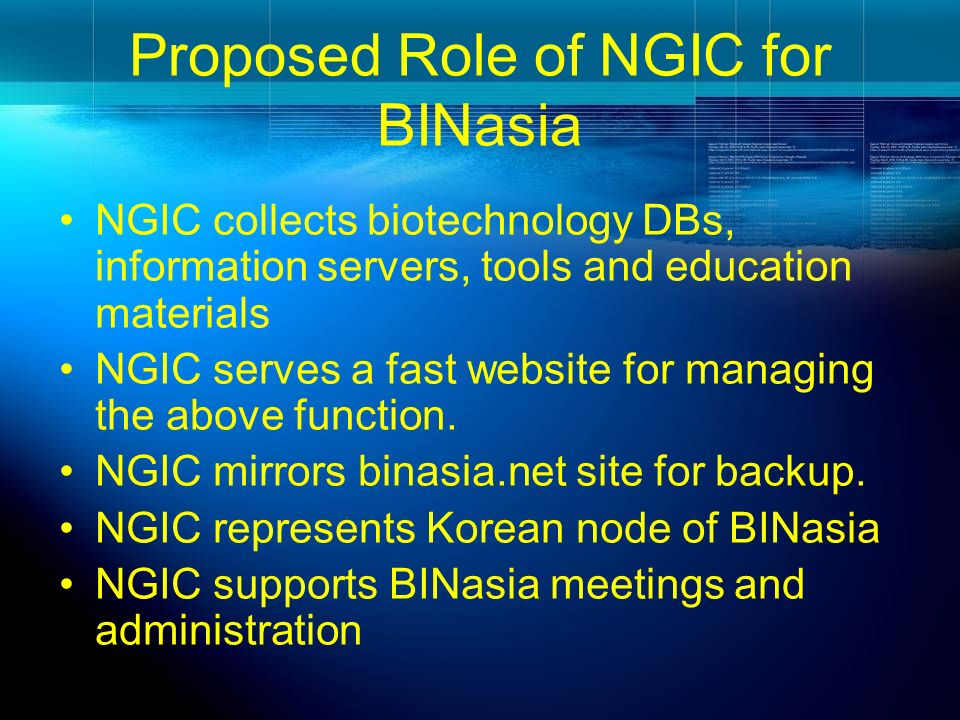 Proposed Role of NGIC for BINasia NGIC collects biotechnology DBs, information servers, tools and education materials NGIC serves a fast website for m