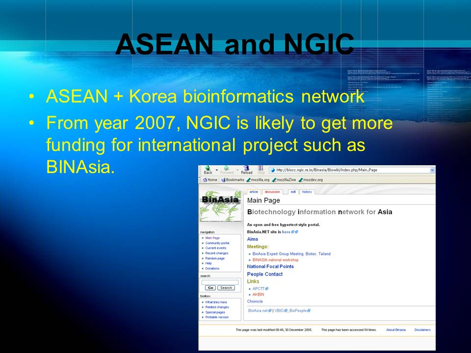 ASEAN and NGIC ASEAN + Korea bioinformatics network From year 2007, NGIC is likely to get more funding for international project such as BINAsia.