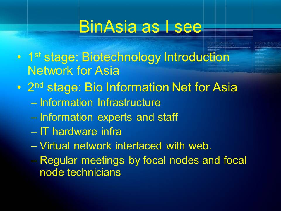 BinAsia as I see 1 st stage: Biotechnology Introduction Network for Asia 2 nd stage: Bio Information Net for Asia –Information Infrastructure –Informa
