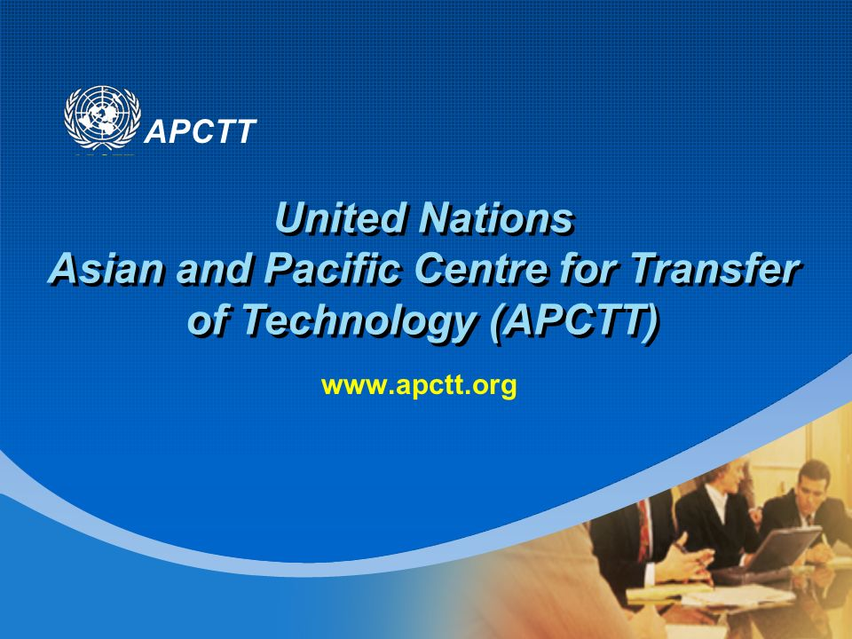 APCTT United Nations Asian and Pacific Centre for Transfer of Technology (APCTT) www.apctt.org