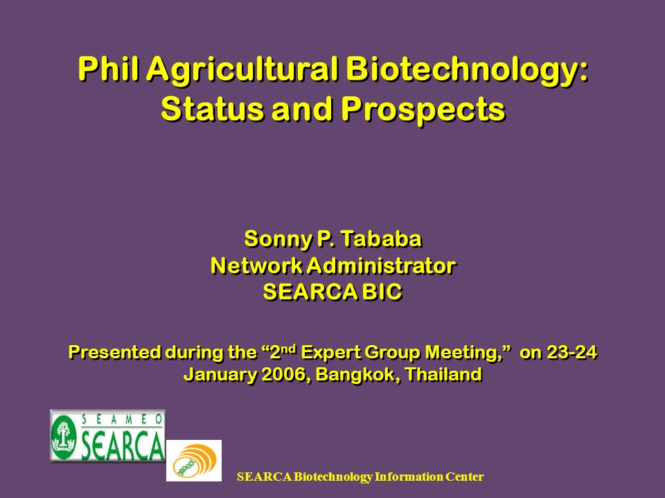 SEARCA Biotechnology Information Center Phil Agricultural Biotechnology: Status and Prospects Sonny P.