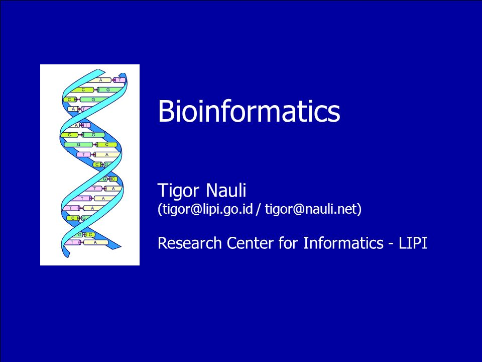 Bioinformatics Tigor Nauli (tigor@lipi.go.id / tigor@nauli.net) Research Center for Informatics - LIPI