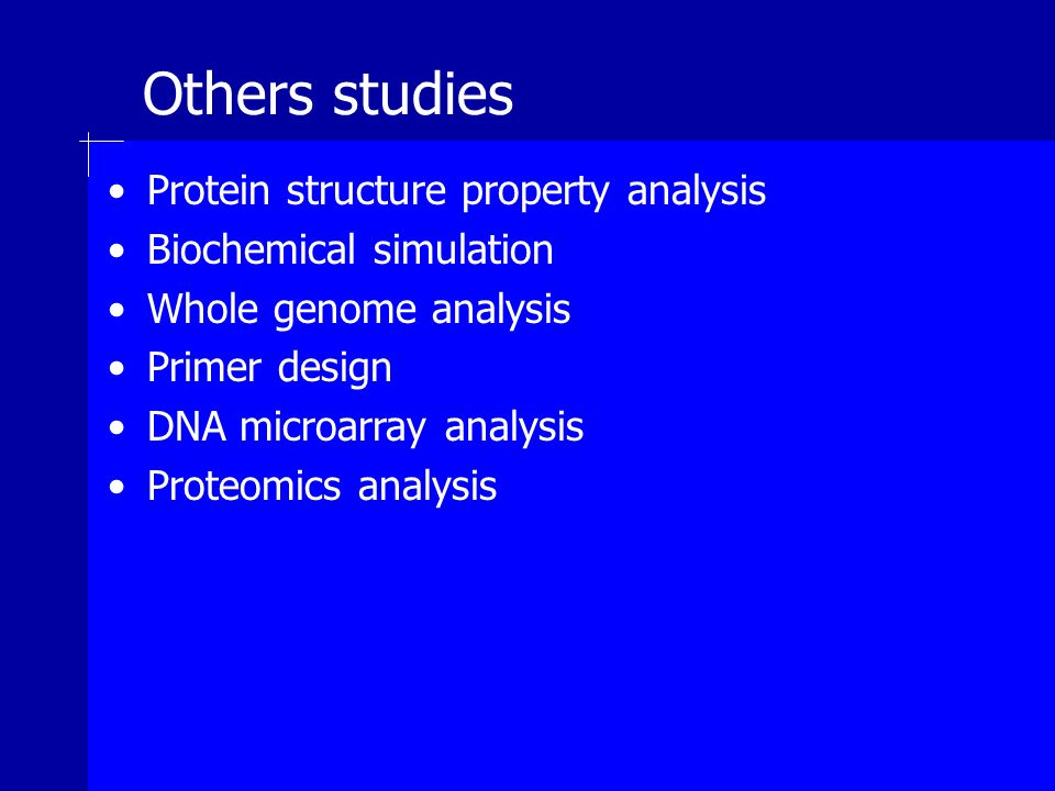 Others studies Protein structure property analysis Biochemical simulation Whole genome analysis Primer design DNA microarray analysis Proteomics analysis