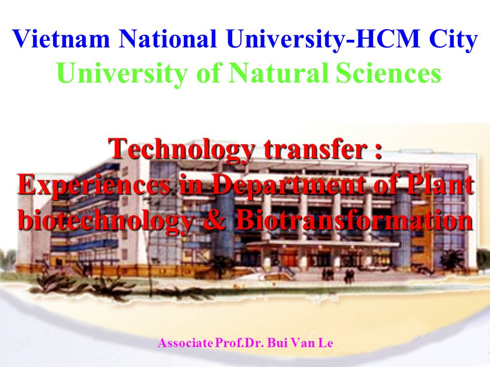 Vietnam National University-HCM City University of Natural Sciences Technology transfer : Experiences in Department of Plant biotechnology & Biotransf