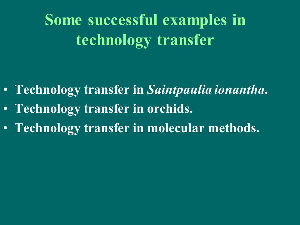 Some successful examples in technology transfer Technology transfer in Saintpaulia ionantha. Technology transfer in orchids. Technology transfer in mo