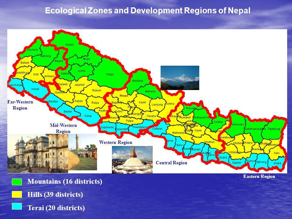 Ecological Zones and Development Regions of Nepal Mountains (16 districts) Hills (39 districts) Terai (20 districts) Far-Western Region Mid-Western Re