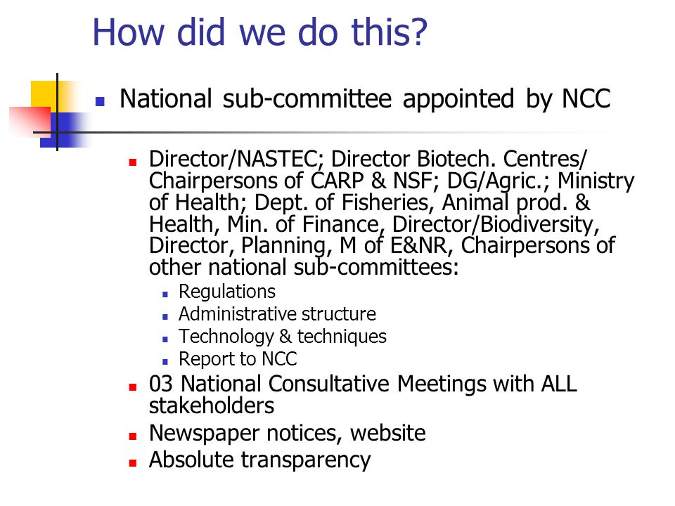 How did we do this? National sub-committee appointed by NCC Director/NASTEC; Director Biotech. Centres/ Chairpersons of CARP & NSF; DG/Agric.; Ministr