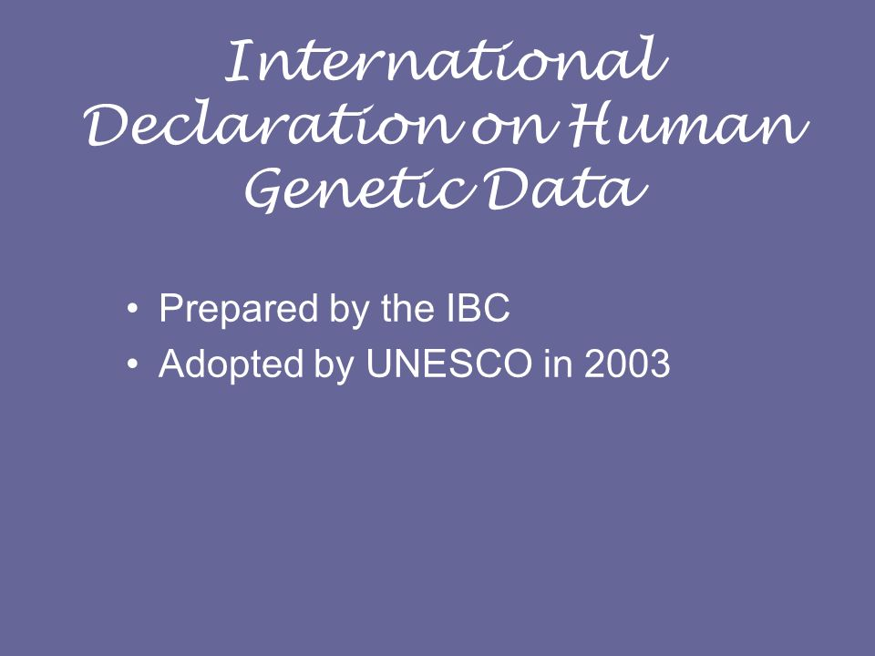 International Declaration on Human Genetic Data Prepared by the IBC Adopted by UNESCO in 2003