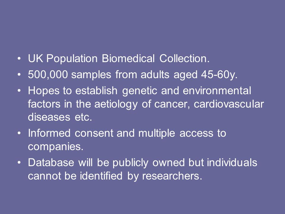 UK Population Biomedical Collection. 500,000 samples from adults aged 45-60y. Hopes to establish genetic and environmental factors in the aetiology of
