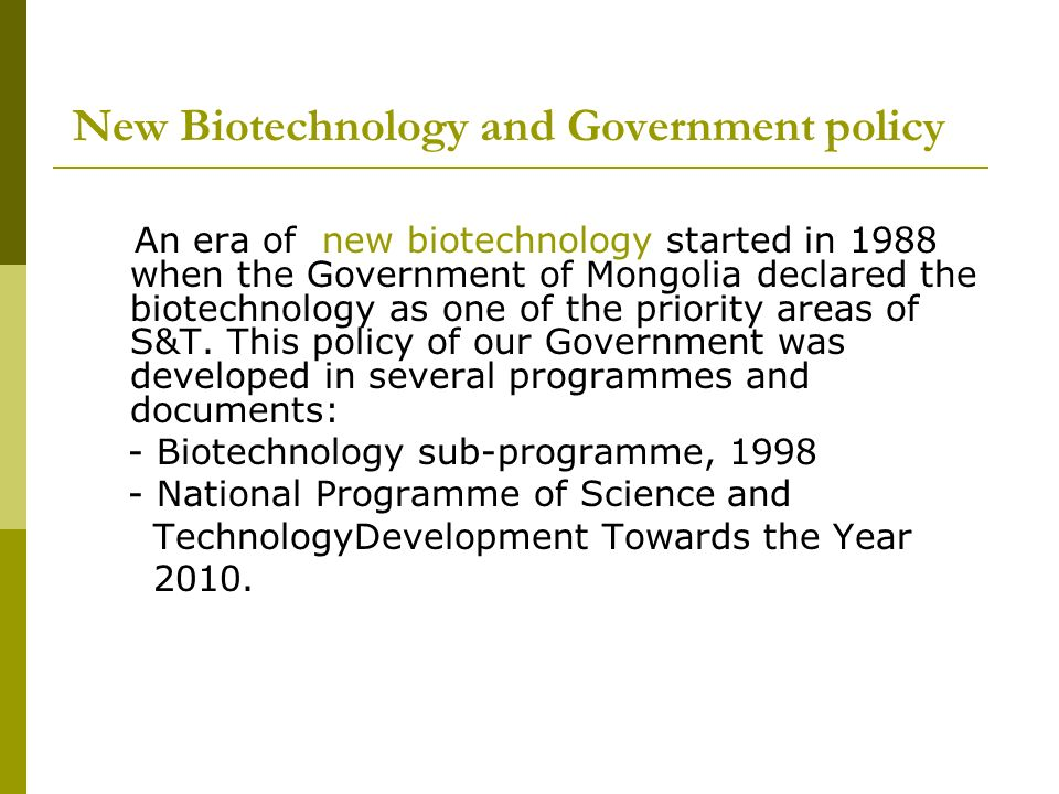 New Biotechnology and Government policy An era of new biotechnology started in 1988 when the Government of Mongolia declared the biotechnology as one