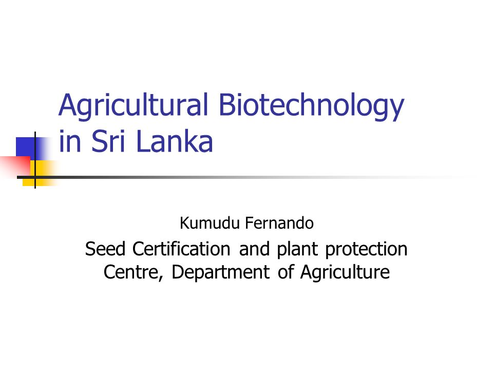 Agricultural Biotechnology in Sri Lanka Kumudu Fernando Seed Certification and plant protection Centre, Department of Agriculture