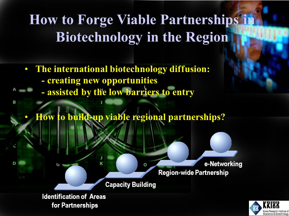 How to Forge Viable Partnerships in Biotechnology in the Region The international biotechnology diffusion: - creating new opportunities - assisted by the low barriers to entry How to build-up viable regional partnerships.