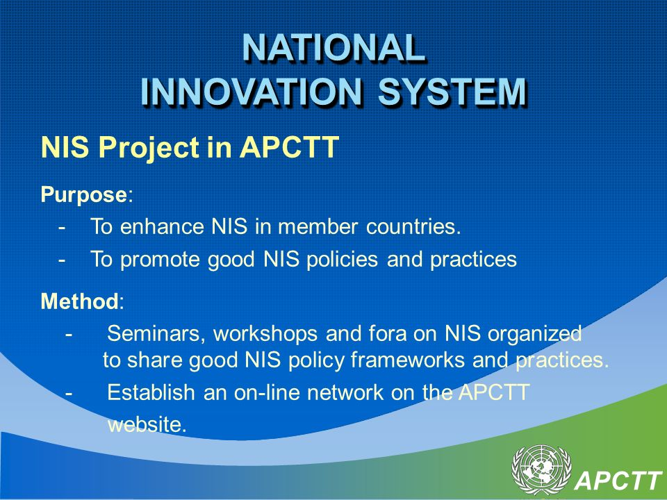 APCTT NIS Project in APCTT Purpose: - To enhance NIS in member countries.