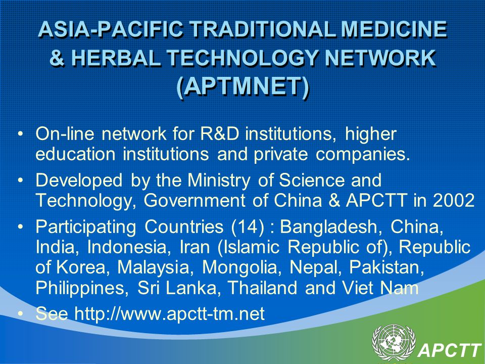 APCTT ASIA-PACIFIC TRADITIONAL MEDICINE & HERBAL TECHNOLOGY NETWORK (APTMNET) On-line network for R&D institutions, higher education institutions and private companies.