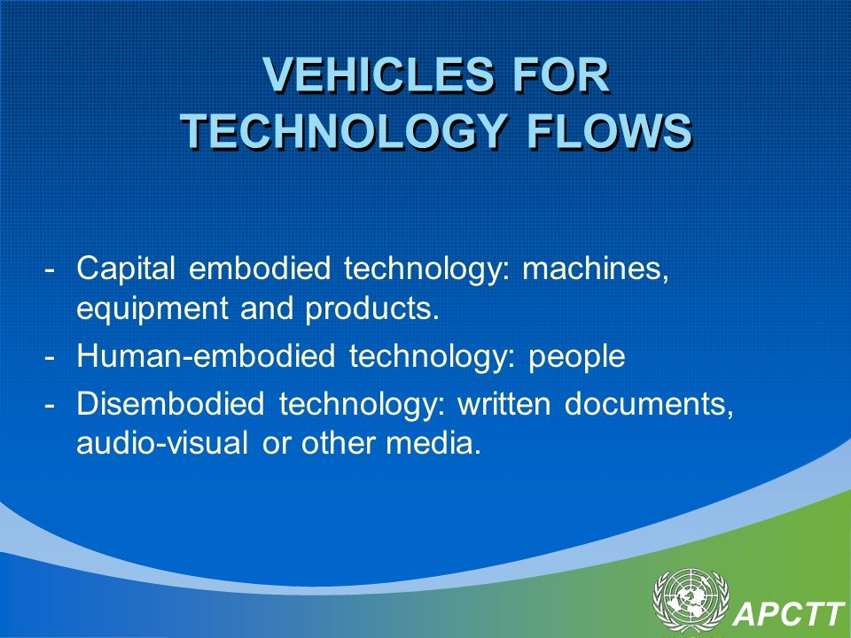 APCTT VEHICLES FOR TECHNOLOGY FLOWS -Capital embodied technology: machines, equipment and products.