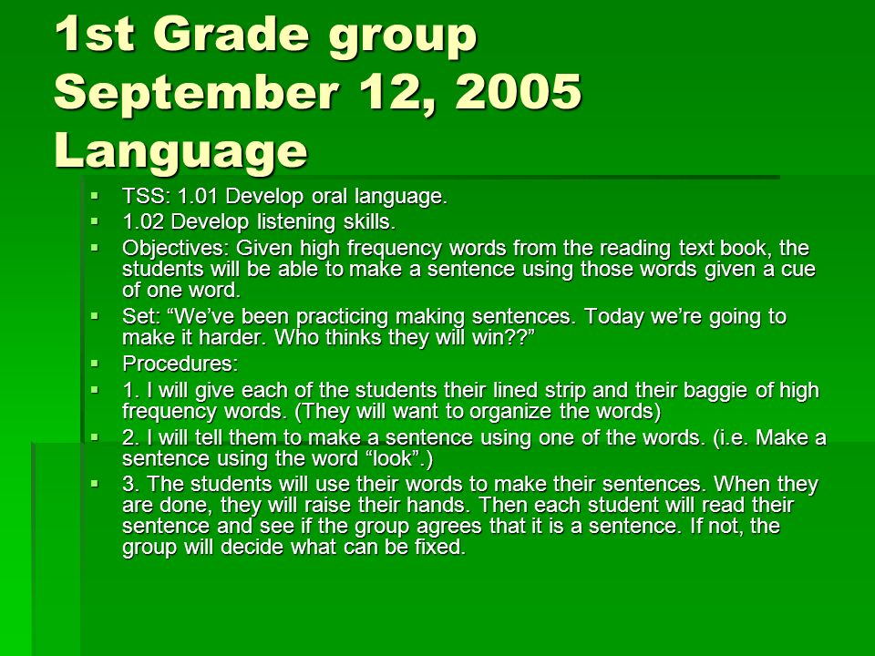 1st Grade group September 12, 2005 Language TSS: 1.01 Develop oral language.
