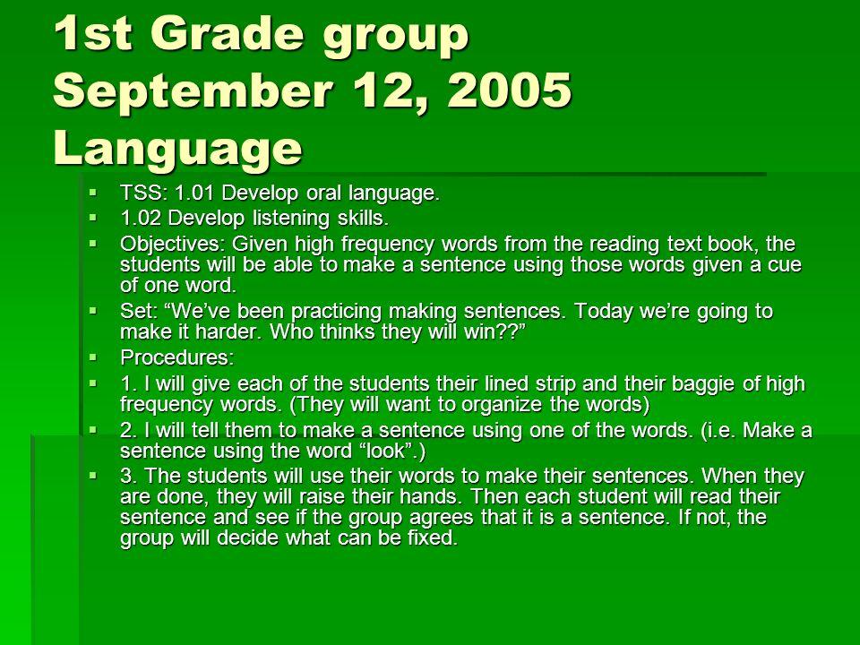 1st Grade group September 12, 2005 Language TSS: 1.01 Develop oral language.
