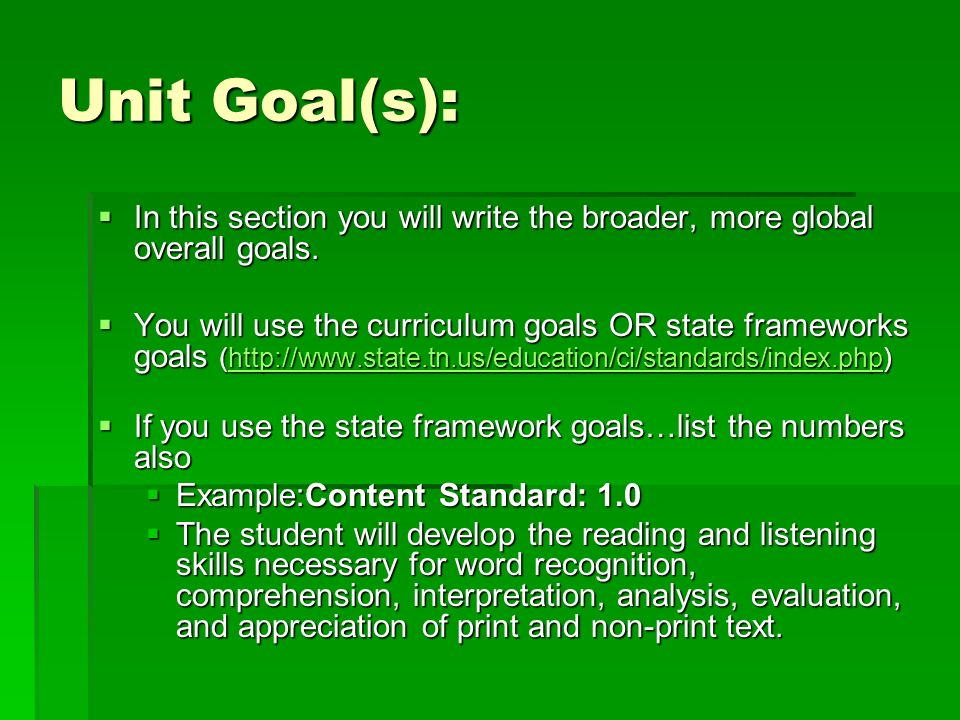 Unit Goal(s): In this section you will write the broader, more global overall goals.