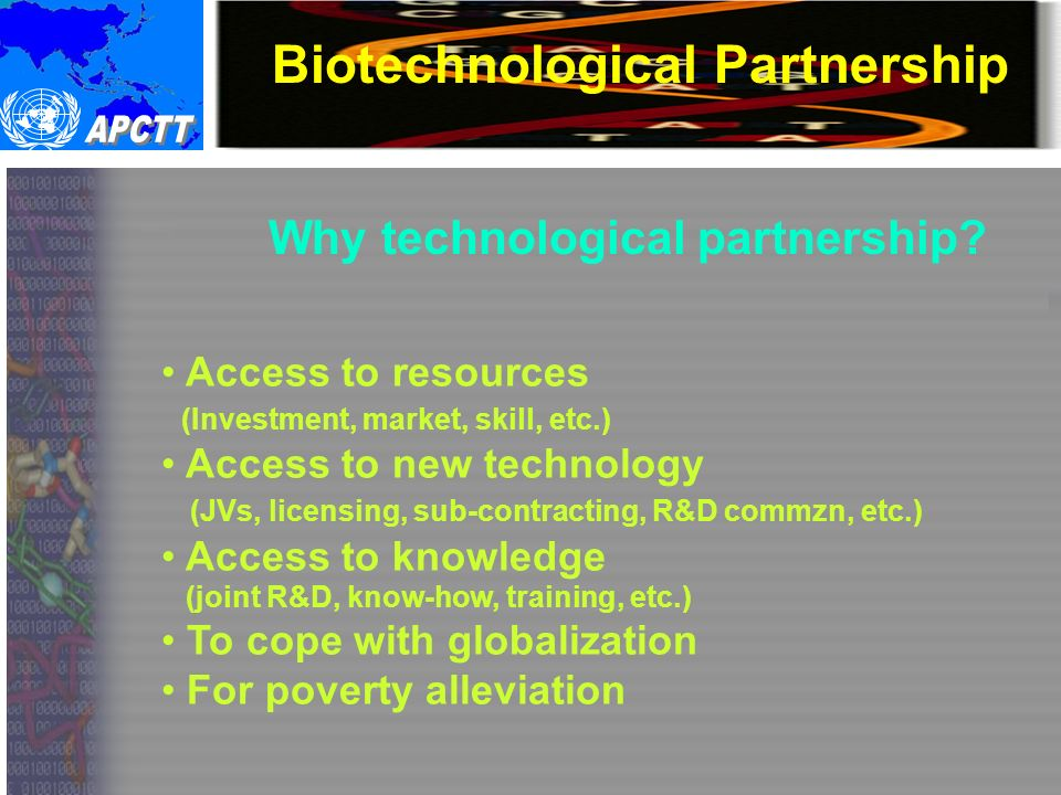 Biotechnological Partnership MAJOR PARTNERS/INTERMEDIARIES Government agencies Enterprises/entrepreneurs R&D institutions, universities, etc.