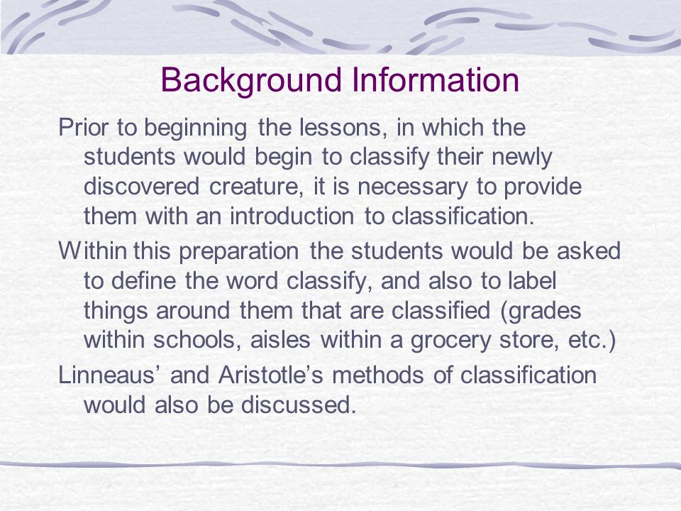 Background Information Prior to beginning the lessons, in which the students would begin to classify their newly discovered creature, it is necessary