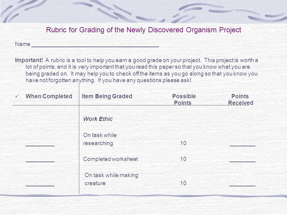 Rubric for Grading of the Newly Discovered Organism Project Name _________________________________________ Important! A rubric is a tool to help you e