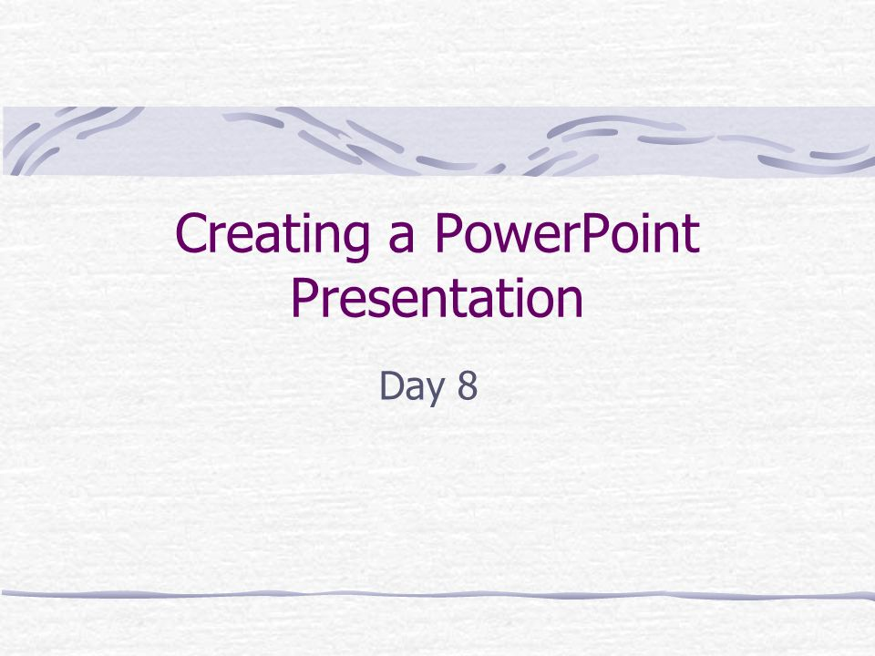 Creating a PowerPoint Presentation Day 8