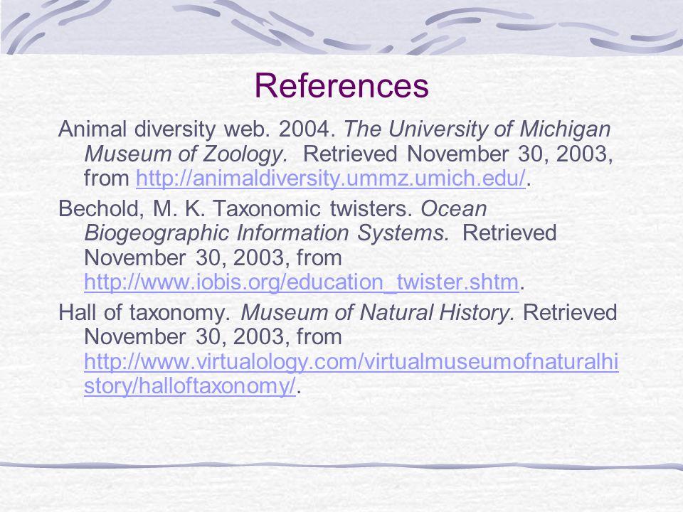 Animal diversity web. 2004. The University of Michigan Museum of Zoology. Retrieved November 30, 2003, from http://animaldiversity.ummz.umich.edu/.htt
