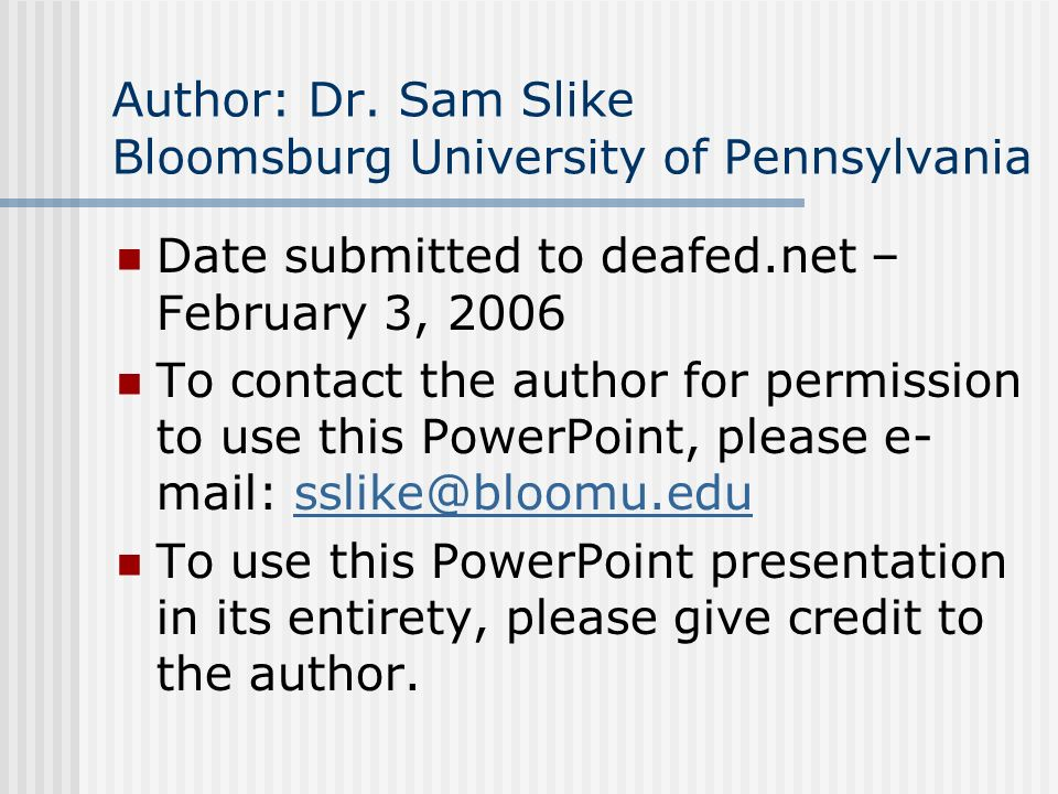 Author: Dr. Sam Slike Bloomsburg University of Pennsylvania Date submitted to deafed.net – February 3, 2006 To contact the author for permission to us