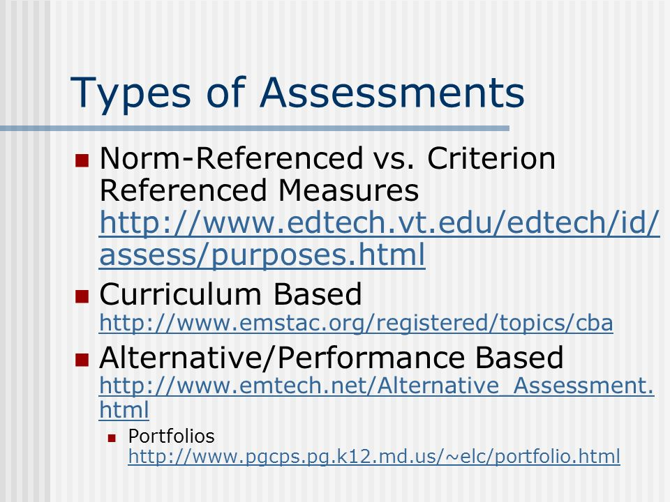 Types of Assessments Norm-Referenced vs.