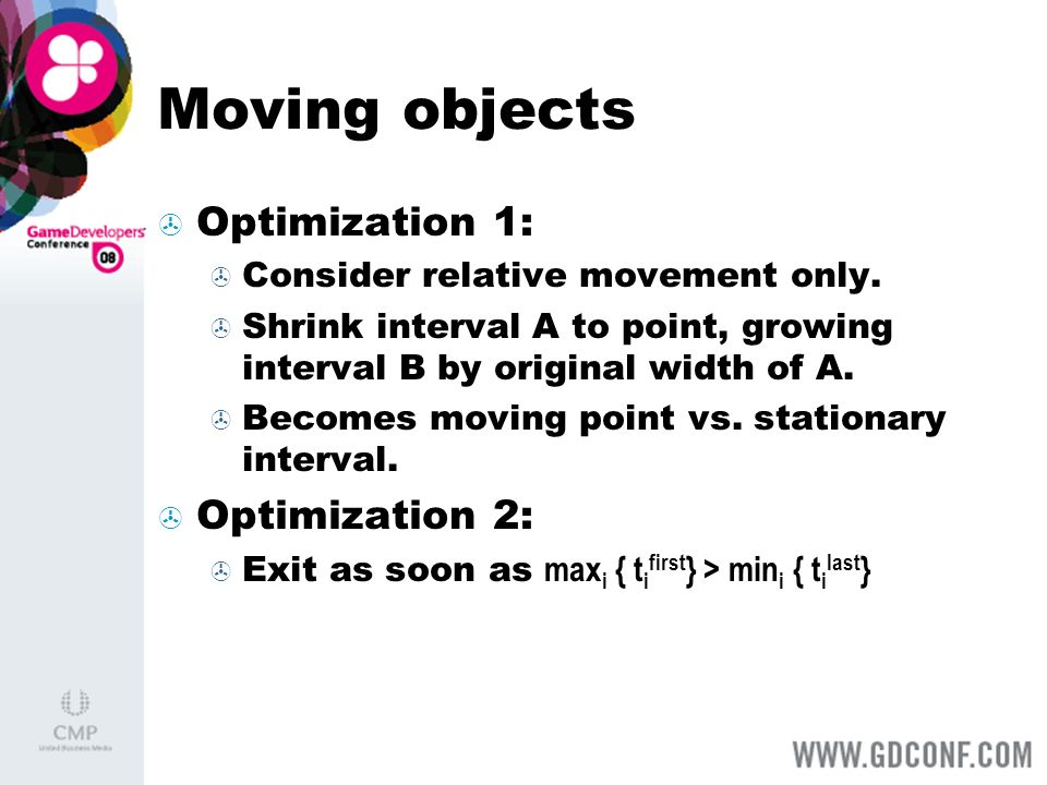 Moving objects Optimization 1: Consider relative movement only. Shrink interval A to point, growing interval B by original width of A. Becomes moving
