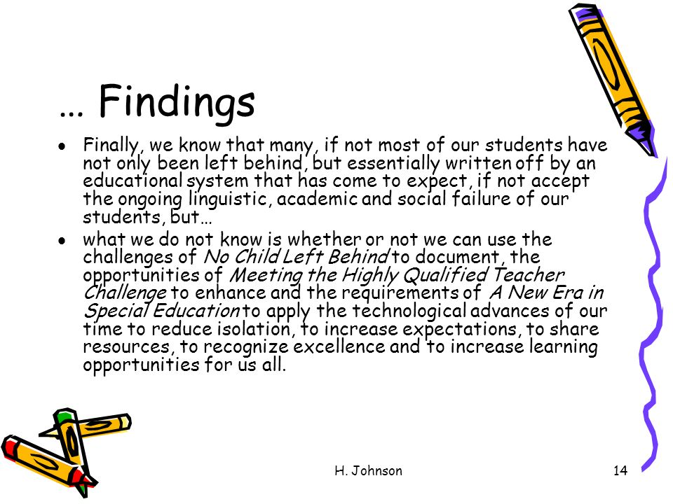 H. Johnson14 … Findings Finally, we know that many, if not most of our students have not only been left behind, but essentially written off by an educ