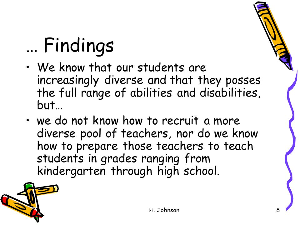 H. Johnson8 … Findings We know that our students are increasingly diverse and that they posses the full range of abilities and disabilities, but… we d
