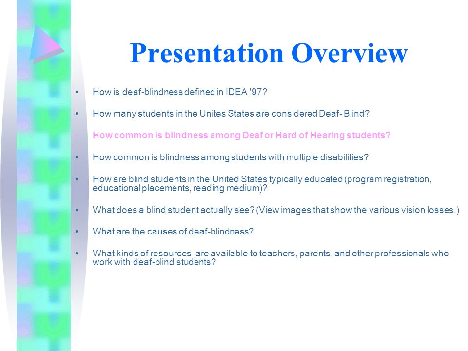 Presentation Overview How is deaf-blindness defined in IDEA '97? How many students in the Unites States are considered Deaf- Blind? How common is blin