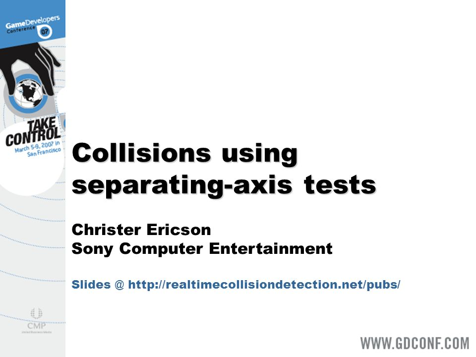 Collisions using separating-axis tests Christer Ericson Sony Computer Entertainment Slides @ http://realtimecollisiondetection.net/pubs/