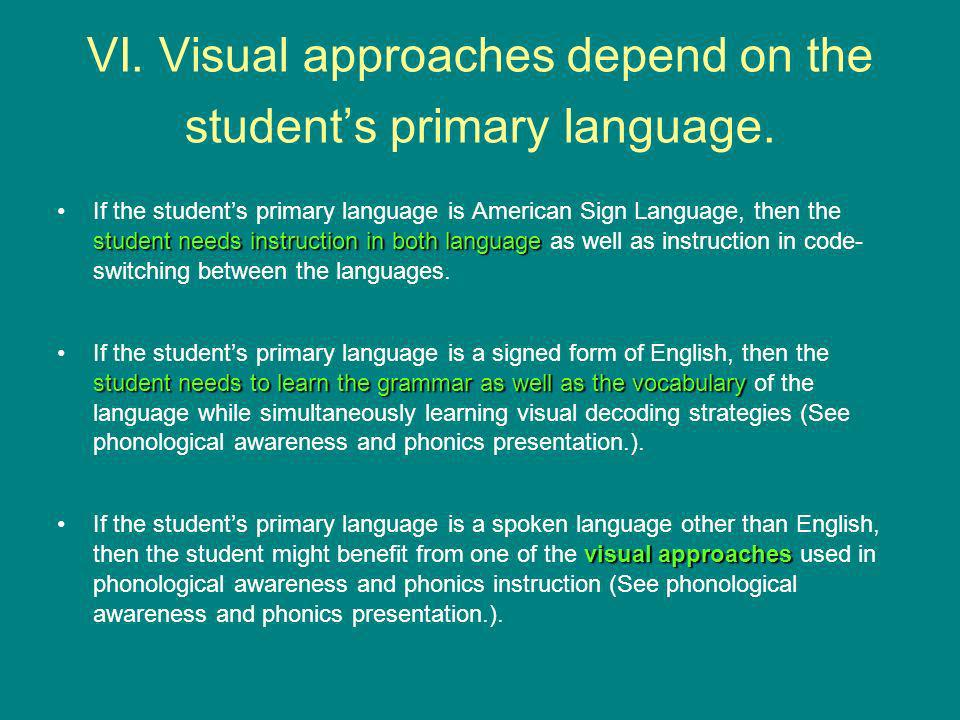 VI. Visual approaches depend on the students primary language. student needs instruction in both languageIf the students primary language is American