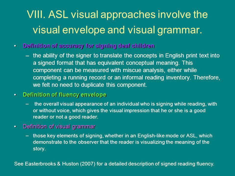VIII. ASL visual approaches involve the visual envelope and visual grammar.