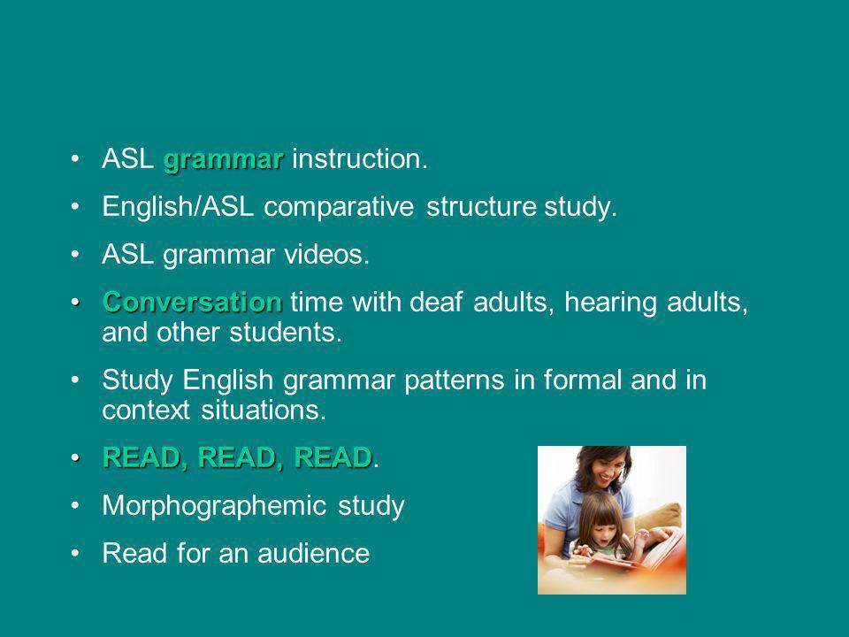 grammarASL grammar instruction. English/ASL comparative structure study. ASL grammar videos. ConversationConversation time with deaf adults, hearing a