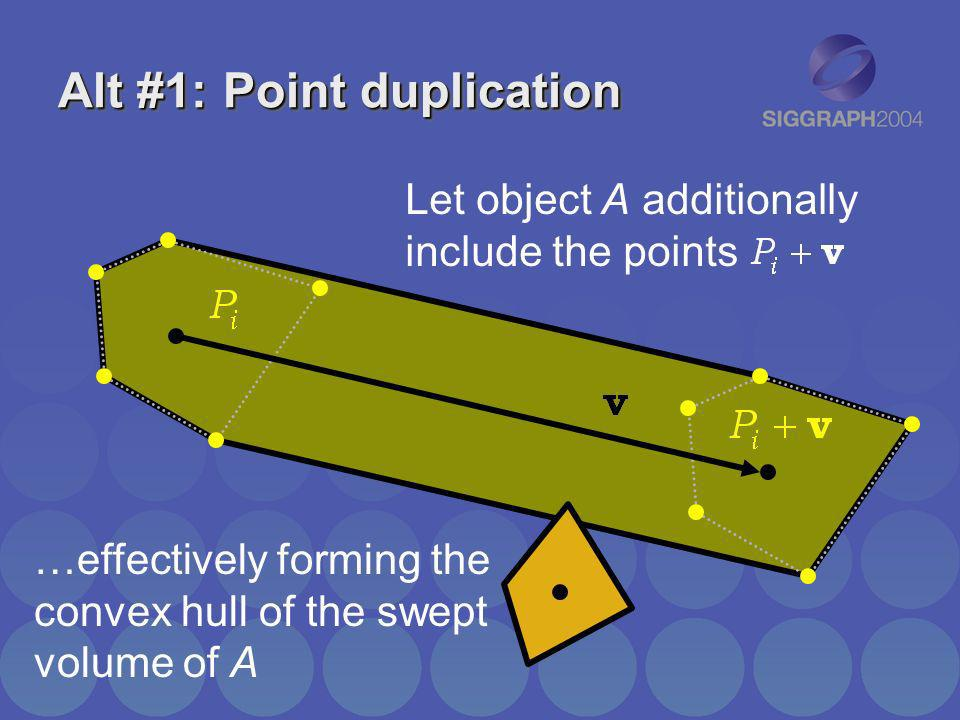Alt #1: Point duplication Let object A additionally include the points …effectively forming the convex hull of the swept volume of A