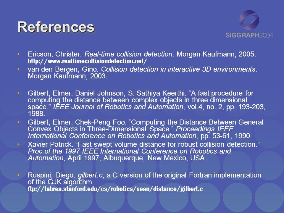 ReferencesReferences Ericson, Christer. Real-time collision detection. Morgan Kaufmann, 2005. http://www.realtimecollisiondetection.net/ van den Berge