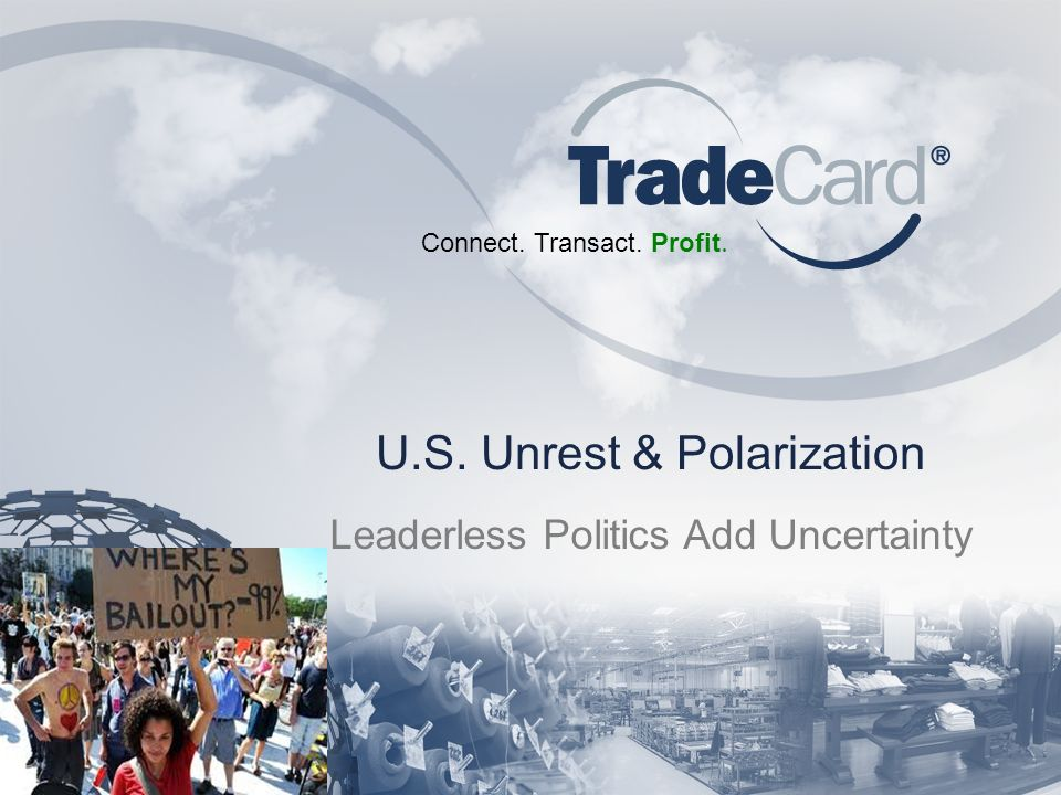 Connect. Transact. Profit. U.S. Unrest & Polarization Leaderless Politics Add Uncertainty