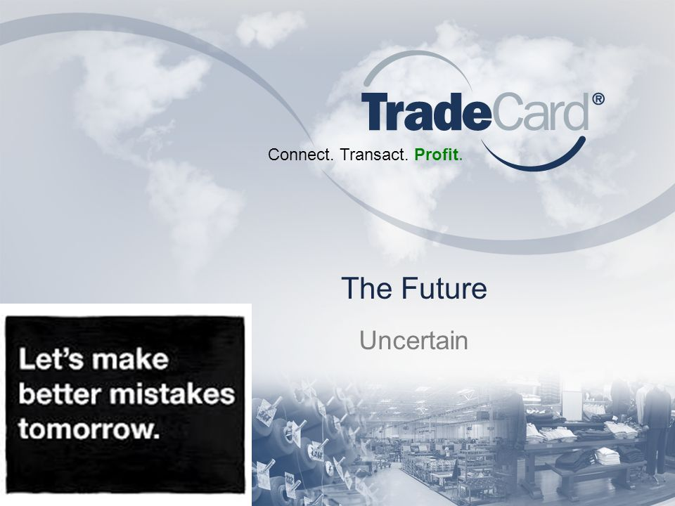 Connect. Transact. Profit. The Future Uncertain