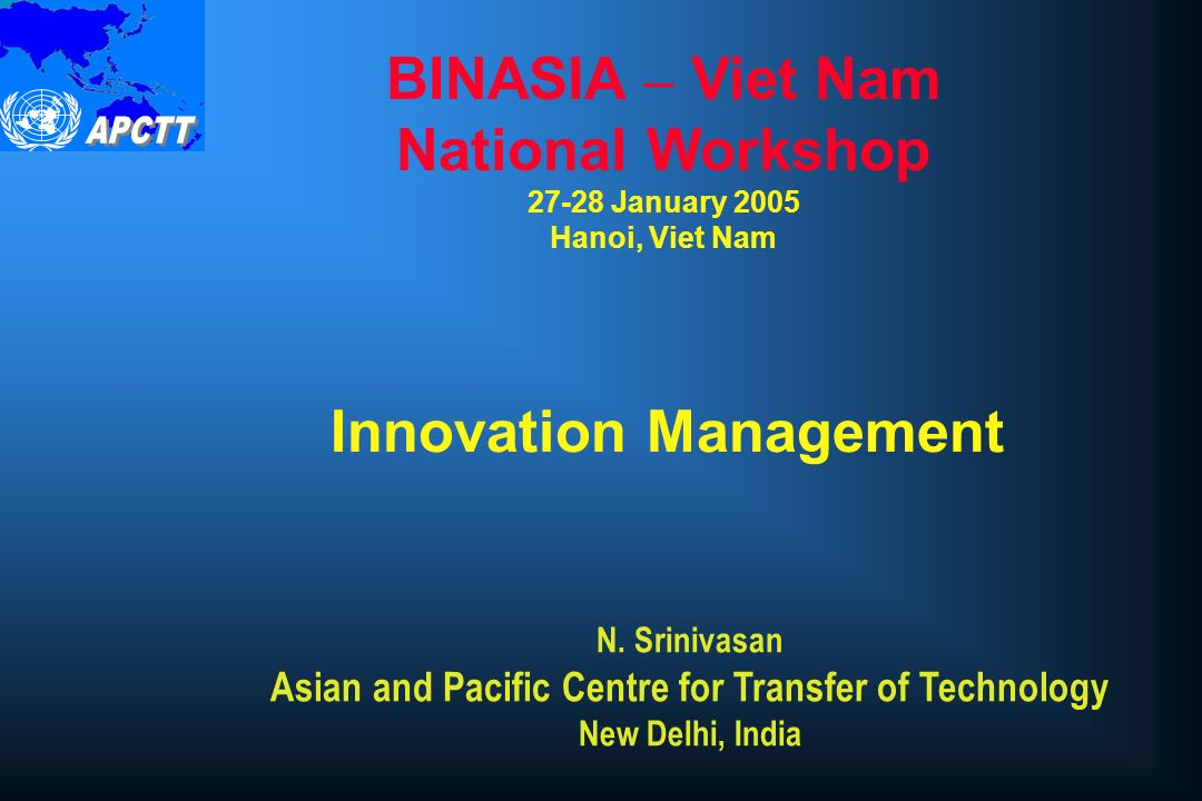 Innovation Management BINASIA – Viet Nam National Workshop 27-28 January 2005 Hanoi, Viet Nam N.